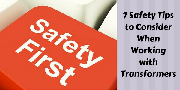 7 Safety Tips to Consider When Working with Transformers
