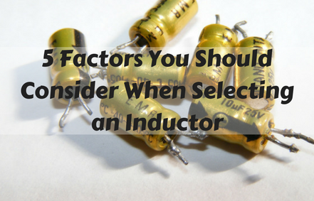 Factors You Should Consider When Selecting an Inductor power
