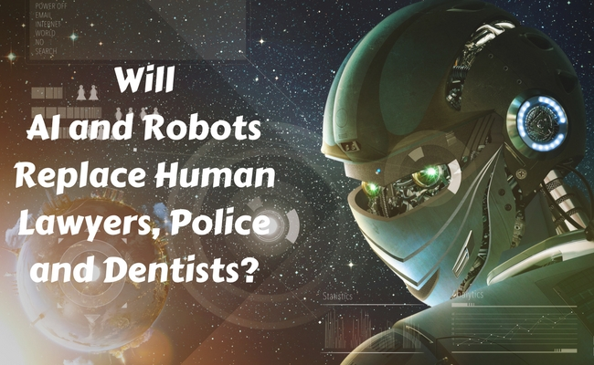Will AI and Robots Replace Human Lawyers, Police and Dentists?
